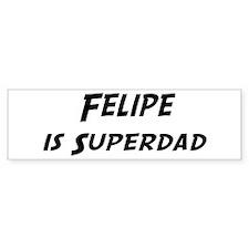 Felipe is Superdad Bumper Bumper Sticker