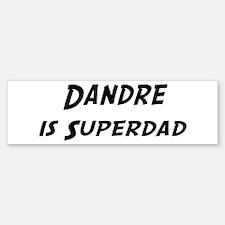 Dandre is Superdad Bumper Bumper Bumper Sticker