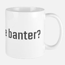 More banter Mug