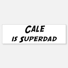 Cale is Superdad Bumper Bumper Bumper Sticker