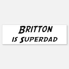 Britton is Superdad Bumper Bumper Bumper Sticker