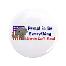 "Proud to be everything liberals can't stand 3.5"" B"
