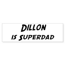 Dillon is Superdad Bumper Bumper Sticker
