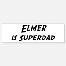 Elmer is Superdad Bumper Bumper Bumper Sticker