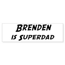 Brenden is Superdad Bumper Bumper Sticker