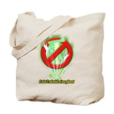 I ain't afraid of no ghost! Tote Bag