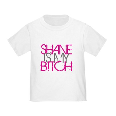Shane Is My Bitch Toddler T-Shirt