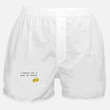 I Hanker for a Hunk of Cheese Boxer Shorts
