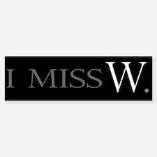 I Miss W Bumper Bumper Bumper Sticker