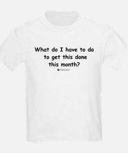What do I have to do... Kids T-Shirt