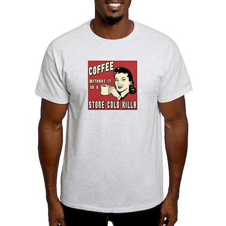Coffee Stone Cold KILLA Light T-Shirt