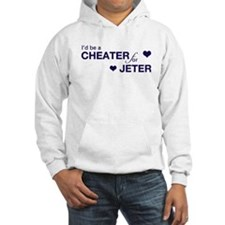 I'd be a cheater for Jeter Hoodie