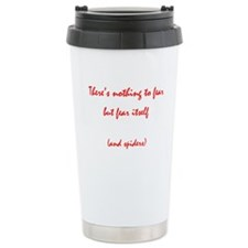 Nothing to fear but fear itse Travel Mug