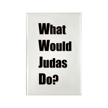 WWJD - What Would Judas Do Rectangle Magnet