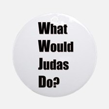 WWJD - What Would Judas Do Ornament (Round)