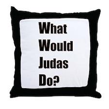 WWJD - What Would Judas Do Throw Pillow