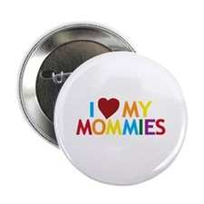 """I Love My Mommies 2.25"""" Button (10 pack)"""
