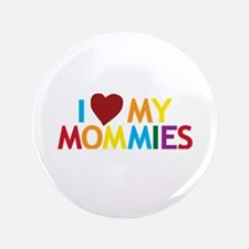 """I Love My Mommies 3.5"""" Button"""