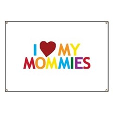 I Love My Mommies Banner