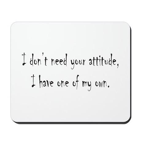 I don't need your attitude Mousepad