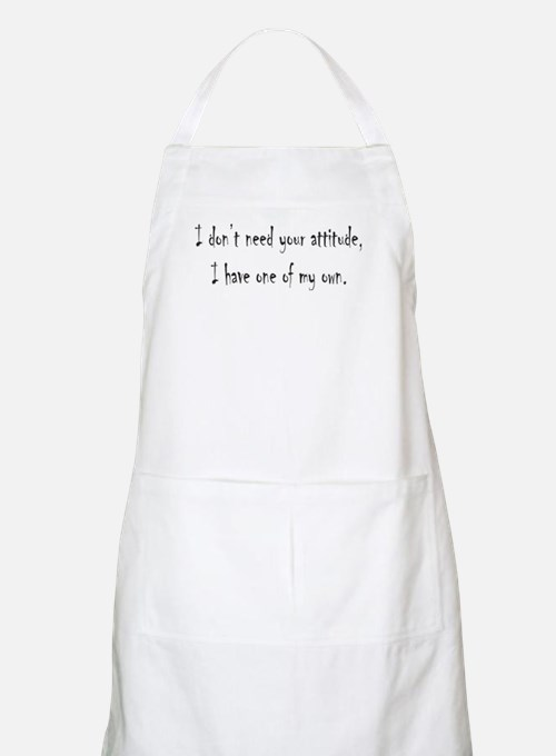 I don't need your attitude BBQ Apron