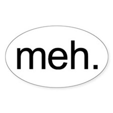 'meh.' Oval Decal