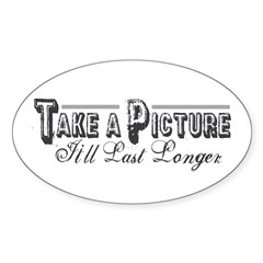 Take Picture Last Longer Oval Decal
