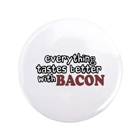 """Tastes Better with Bacon 3.5"""" Button"""