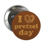 "I Pretzel Pretzel Day 2.25"" Button"