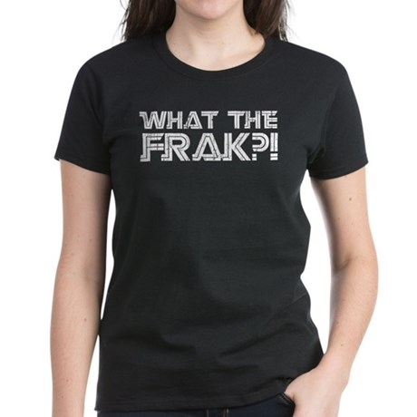 What the Frak?! Women's Dark T-Shirt