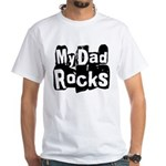 My Dad Rocks White T-Shirt