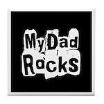 My Dad Rocks Tile Coaster