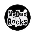"""My Dad Rocks 3.5"""" Button"""