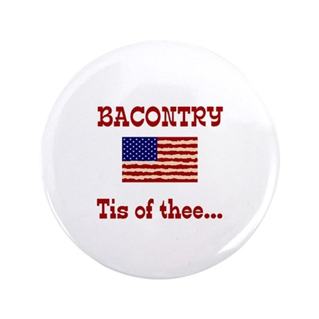 "BACONTRY tis of thee 3.5"" Button"