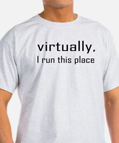 Virtually I Run The Place T-Shirt