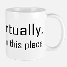 Virtually I Run The Place Mug