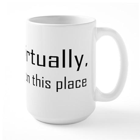 Virtually I Run The Place Large Mug