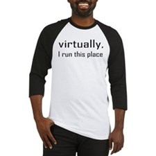 Virtually I Run The Place Baseball Jersey