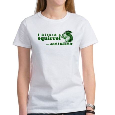 I Kissed A Squirrel Women's T-Shirt