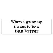 Be A Bus Driver Bumper Bumper Sticker