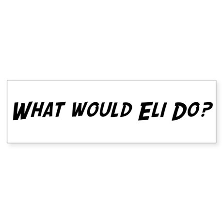 What would Eli do? Bumper Sticker