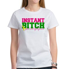 INSTANT BITCH Women's T-Shirt