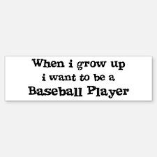 Be A Baseball Player Bumper Bumper Bumper Sticker