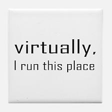 Virtually I Run The Place Tile Coaster