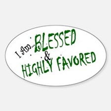"""""""Blessed & Highly Favored"""" Oval Stic"""