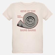 GIVE IT THE BANG BANG - T-Shirt