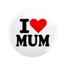 "I love Mum 3.5"" Button"