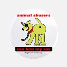 "Animal Abusers Can Kiss It! 3.5"" Button"