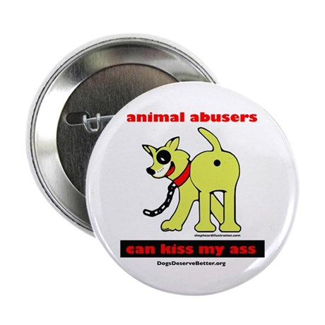 """Animal Abusers Can Kiss It! 2.25"""" Button"""