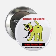 "Animal Abusers Can Kiss It! 2.25"" Button"